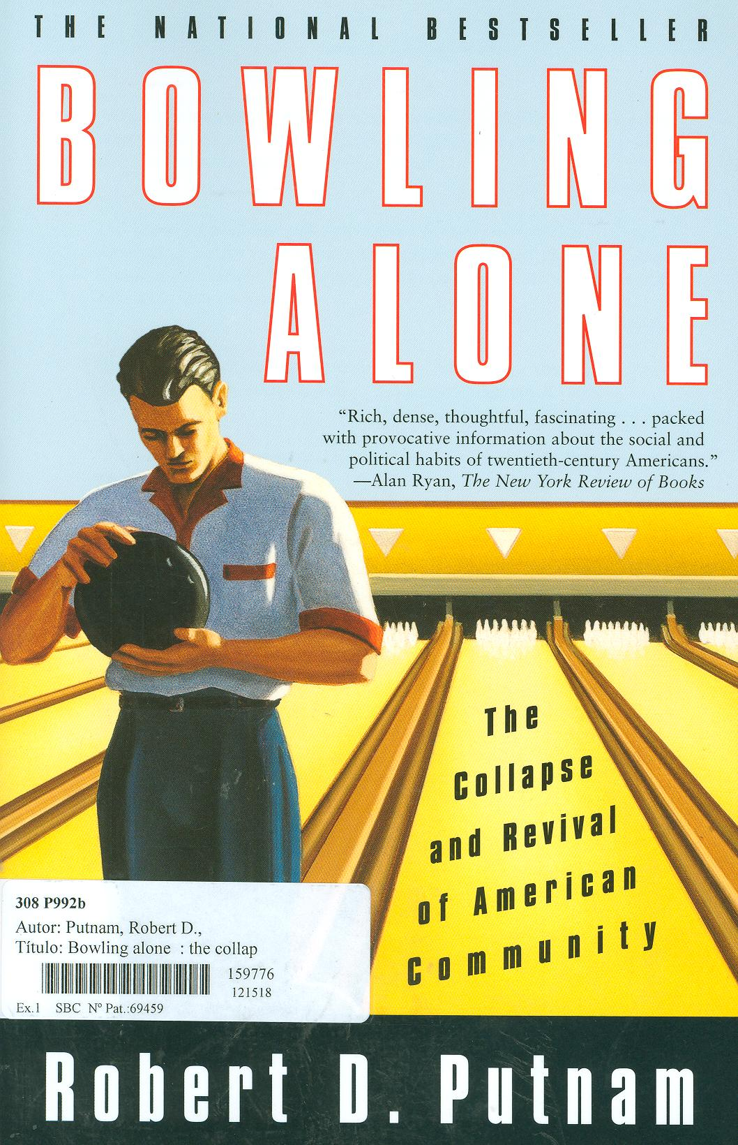 bowling alone the collapse and revival of american community essay This chapter discusses robert putnam's 2000 book, bowling alone: the collapse and revival of american community, in which he documents the decline in civic engagement, social connectedness and social capital, and sense of community among americans putnam illustrates the devastating effects of these trends for america and americans by.